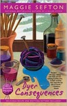 Dyer Consequences (A Knitting Mystery, # 5)