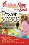 Chicken Soup for the Soul: Power Moms: 101 Stories Celebrating the Power of Choice for Stay at Home and Work from Home Moms