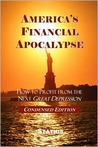 America's Financial Apocalypse: How to Profit from the Next Great Depression (Condensed Edition)