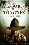 A Book of Tongues (Hexslinger #1) by Gemma Files