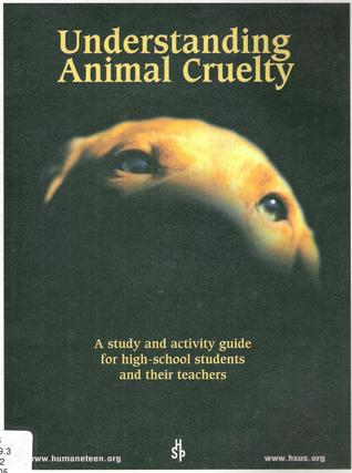 Understanding Animal Cruelty: A Study and Activity Guide for High-School Students and their Teachers