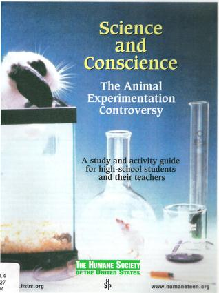 Science and Conscience: The Animal Experimentation Controversy - A Study and Activity Guide for High-School Students and their Teachers