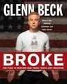 Broke : The Plan to Restore our Trust, Truth and Treasure