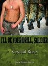 I'll Be Your Drill, Soldier