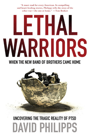 Lethal Warriors: When the New Band of Brothers Came Home