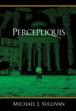 Percepliquis by Michael J. Sullivan