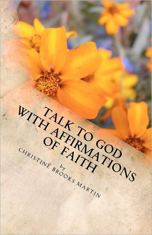 Talk to God with Affirmations of Faith by Christine Martin
