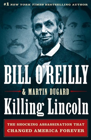 Killing Lincoln: The Assassination that Changed America Forever