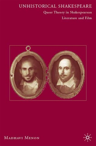 Unhistorical Shakespeare: Queer Theory in Shakespearean Literature and Film