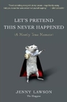 cover of LET'S PRETEND THIS NEVER HAPPENED by Jenny Lawson