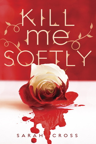 """Kill Me Softly"" by Sarah Cross"