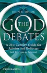 The God Debates: A 21st Century Guide for Atheists and Believers