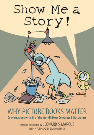Show Me a Story: Why Picture Books Matter: Conversations with 21 of the World's Most Celebrated Illustrators
