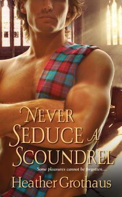 Never Seduce A Scoundrel by Heather Grothaus