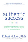 Authentic Success: Essential Lessons and Practices from the World's Leading Coaching Program on Success Intelligence