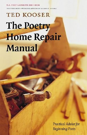 The Poetry Home Repair Manual, by Ted Kooser