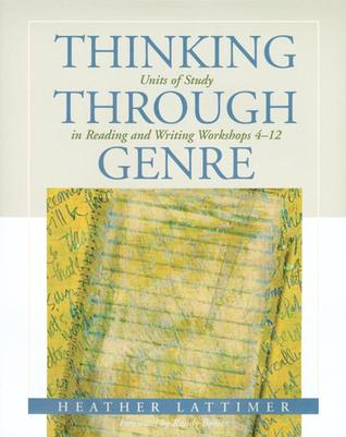 Thinking Through Genre: Units of Study in Reading and Writing Workshops Grades 4-12