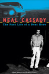 Neal Cassady: The Fast Life of a Beat Hero