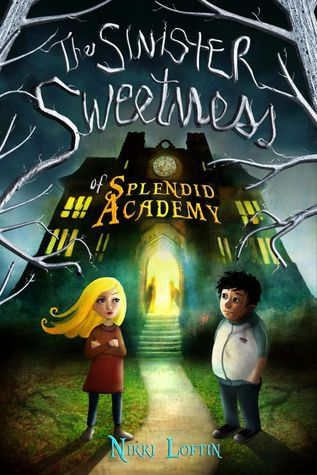 Book cover for The Sinister Sweetness of Splendid Academy by Nikki Loftin