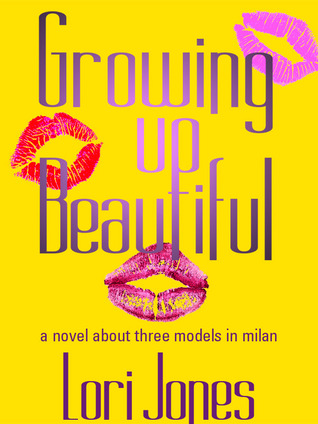 Growing Up Beautiful: A Novel About Three Models in Milan