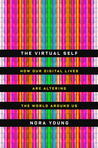 The Virtual Self: How Our Digital Lives Are Altering the World Around Us