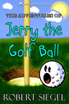 The Adventures of Jerry the Golf Ball
