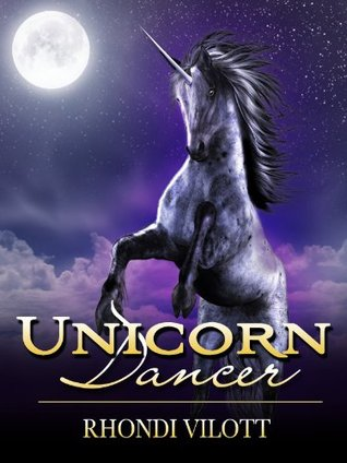 The Unicorn Dancer by Rhondi Vilott