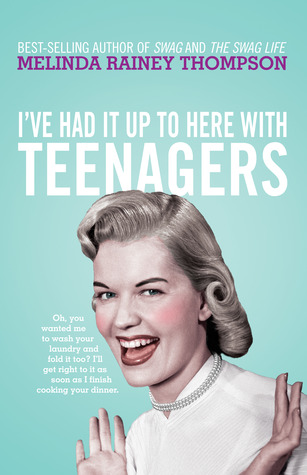 I've Had It Up to Here With Teenagers by Melinda Rainey Thompson