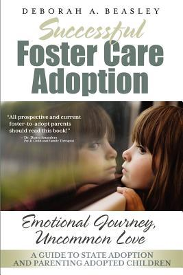 Successful Foster Care Adoption by Deborah A. Beasley