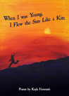 When I was Young I Flew the Sun as a Kite