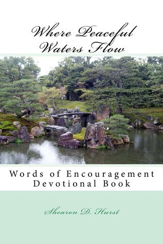 Where Peaceful Waters Flow - Words of Encouragement Devotional by Shearon Hurst