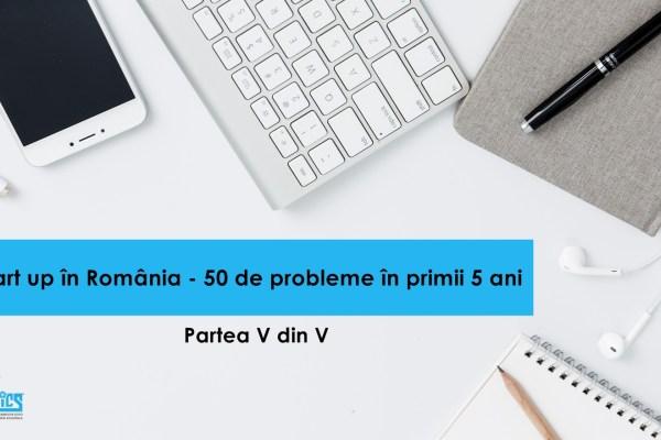 Start-up în România: 50 de probleme în primii 5 ani – partea V