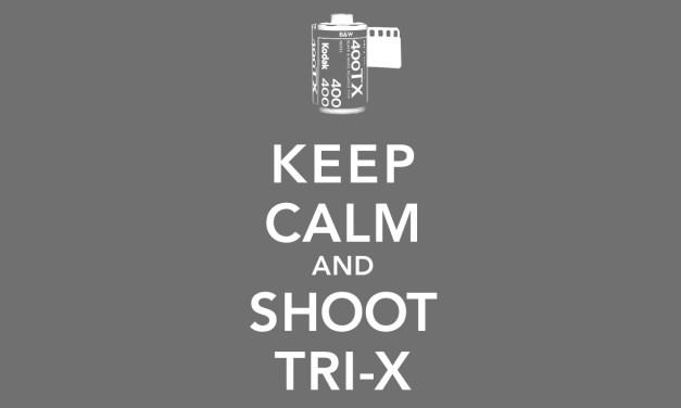 Keep Calm and Shoot Tri-X