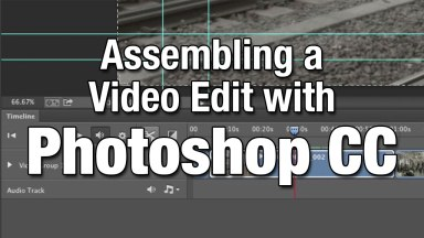 Assembling a Video Edit with Photoshop CC
