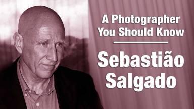 Sebastião Salgado | A Photographer You Should Know