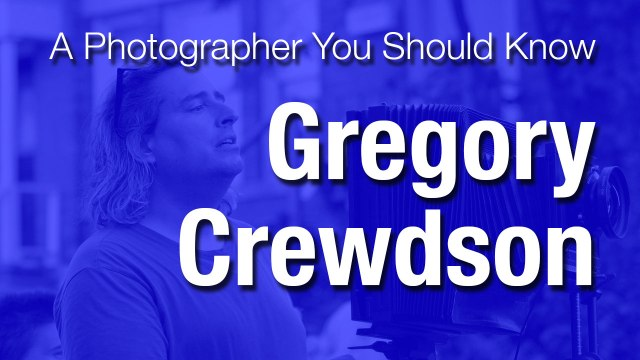 Gregory Crewdson | A Photographer You Should Know
