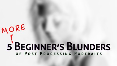 Beware of these 5 MORE Beginner's Blunders in Post Processing Portraits