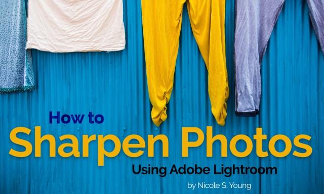 How to Sharpen Photos using Adobe Lightroom