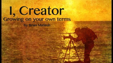 I, Creator: Growing On Your Terms