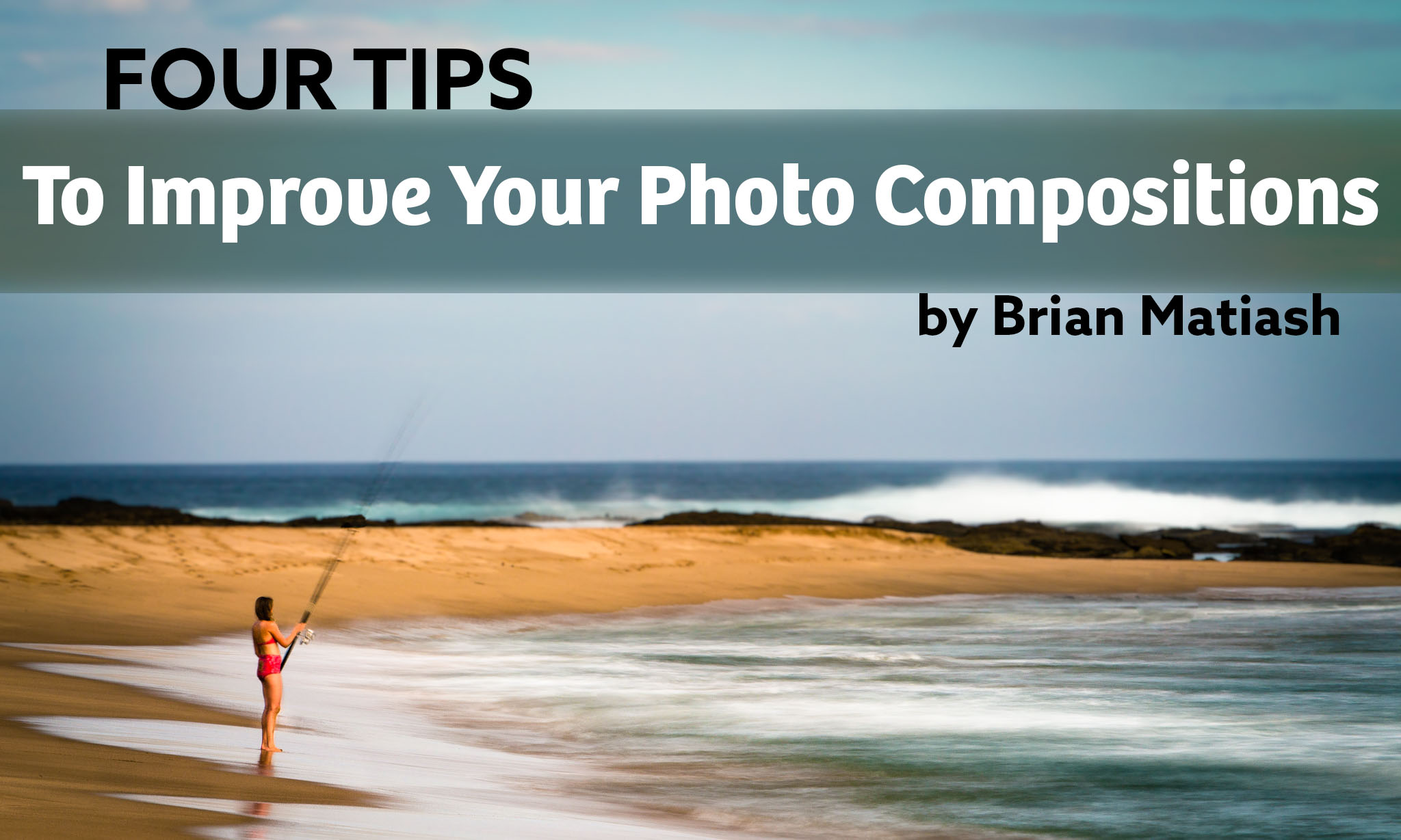 Four Photo Tips To Improve Your Compositions | Photofocus
