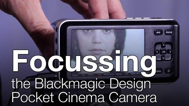 How to Focus the BlackMagic Pocket Camera