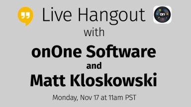 Live Hangout with onOne Software and Matt Kloskowski!