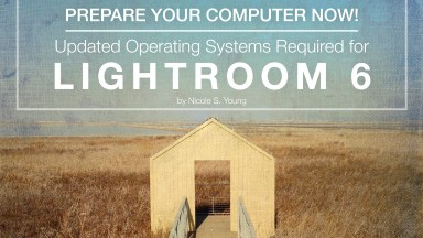 Lightroom 6 Will Require Updated Operating Systems