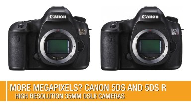 More Megapixels? Introducting the Canon 5DS and 5DS R
