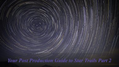 Your Post Production Guide to Star Trails