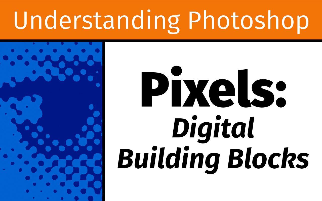Pixels: Digital building blocks
