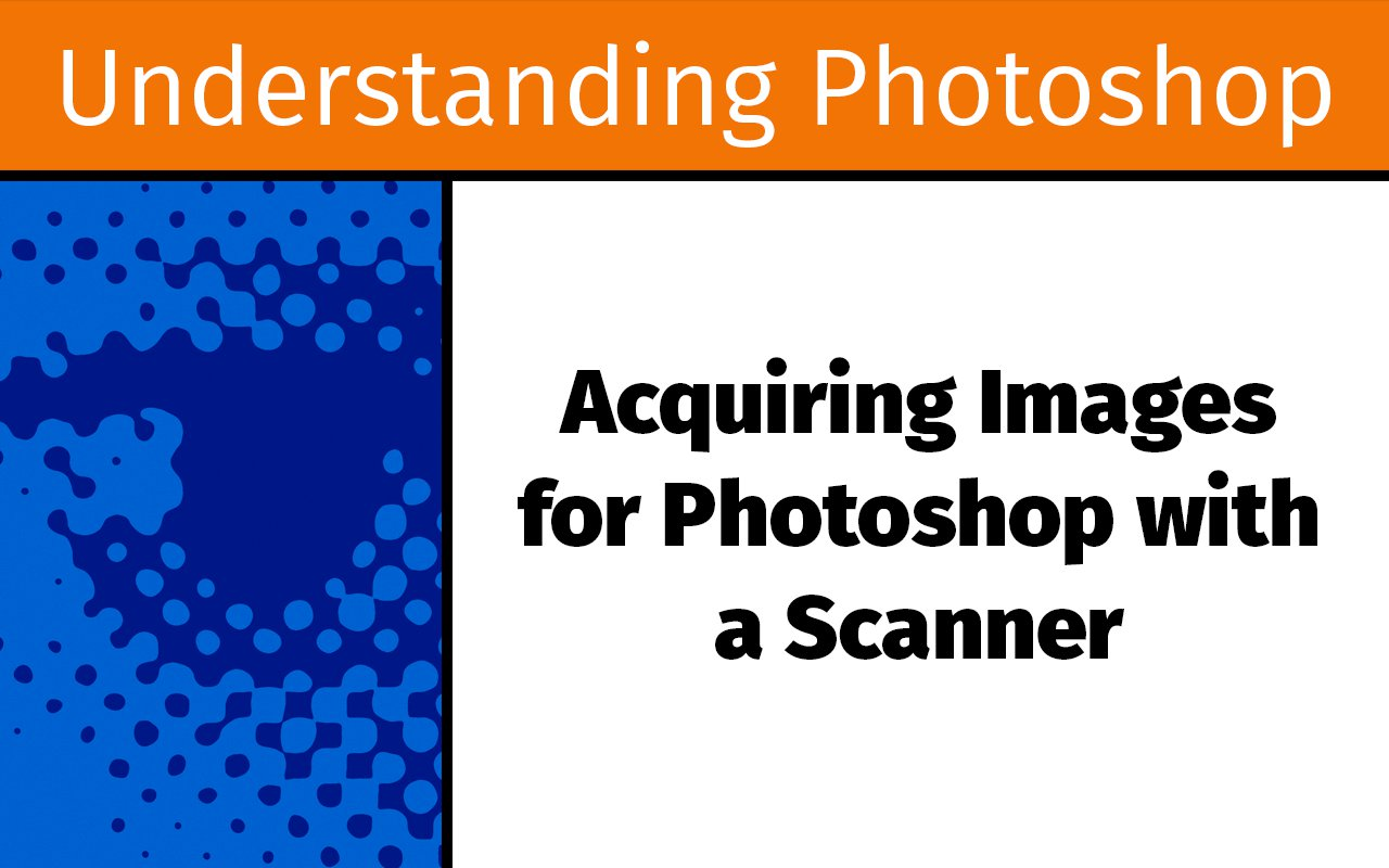 Acquiring images for Photoshop with a scanner