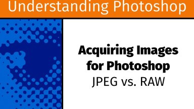 Acquiring Images for Photoshop — JPEG vs. Raw [UP9]