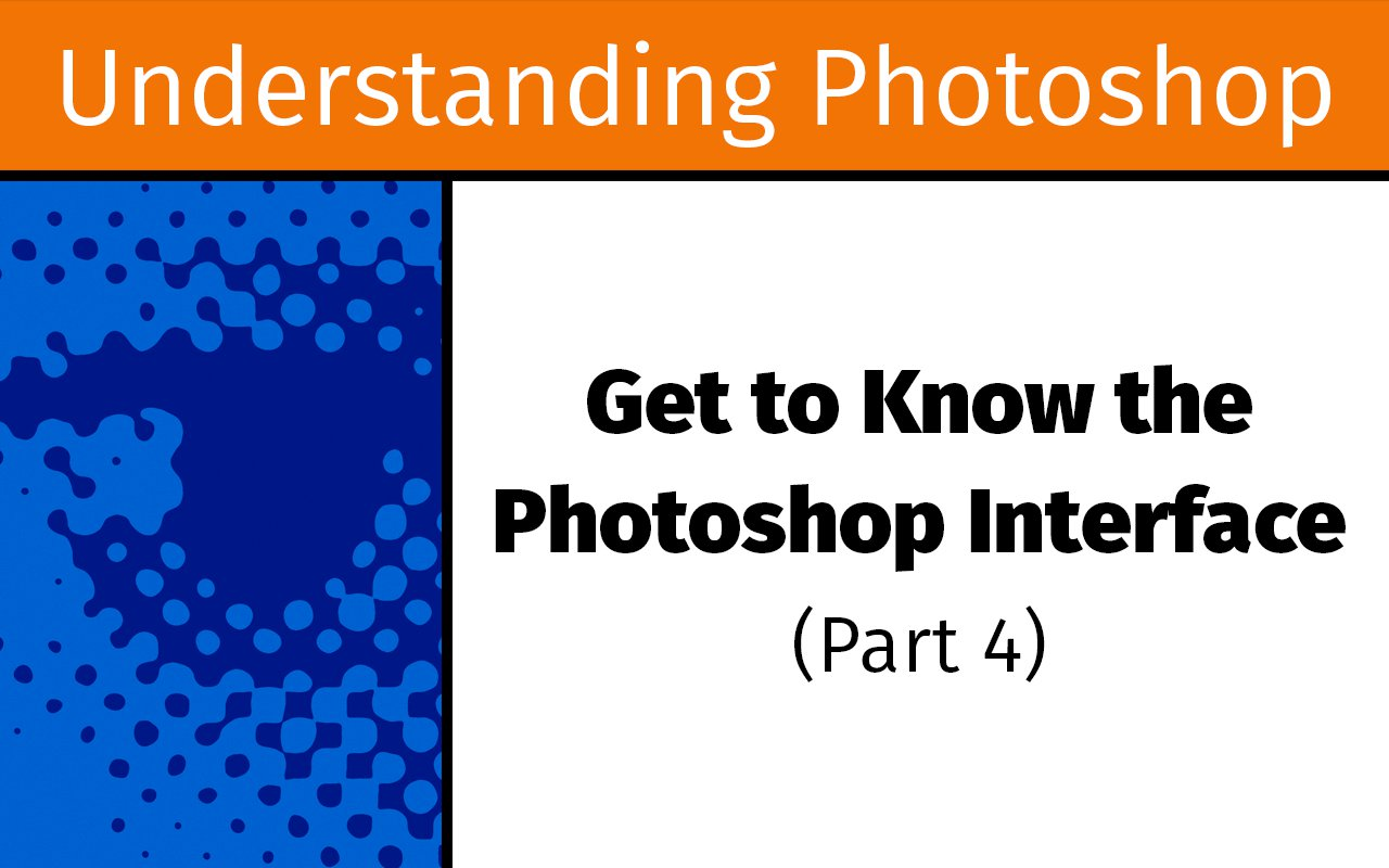 Get to know the Photoshop interface, part four