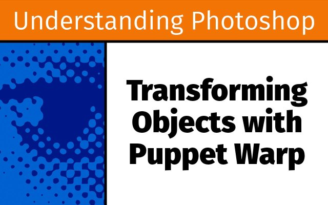 Transforming objects with Puppet Warp